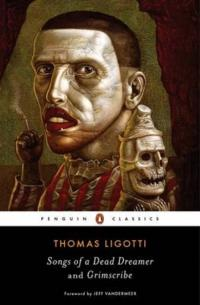 Songs of a Dead Dreamer & Grimscribe, Thomas Ligotti